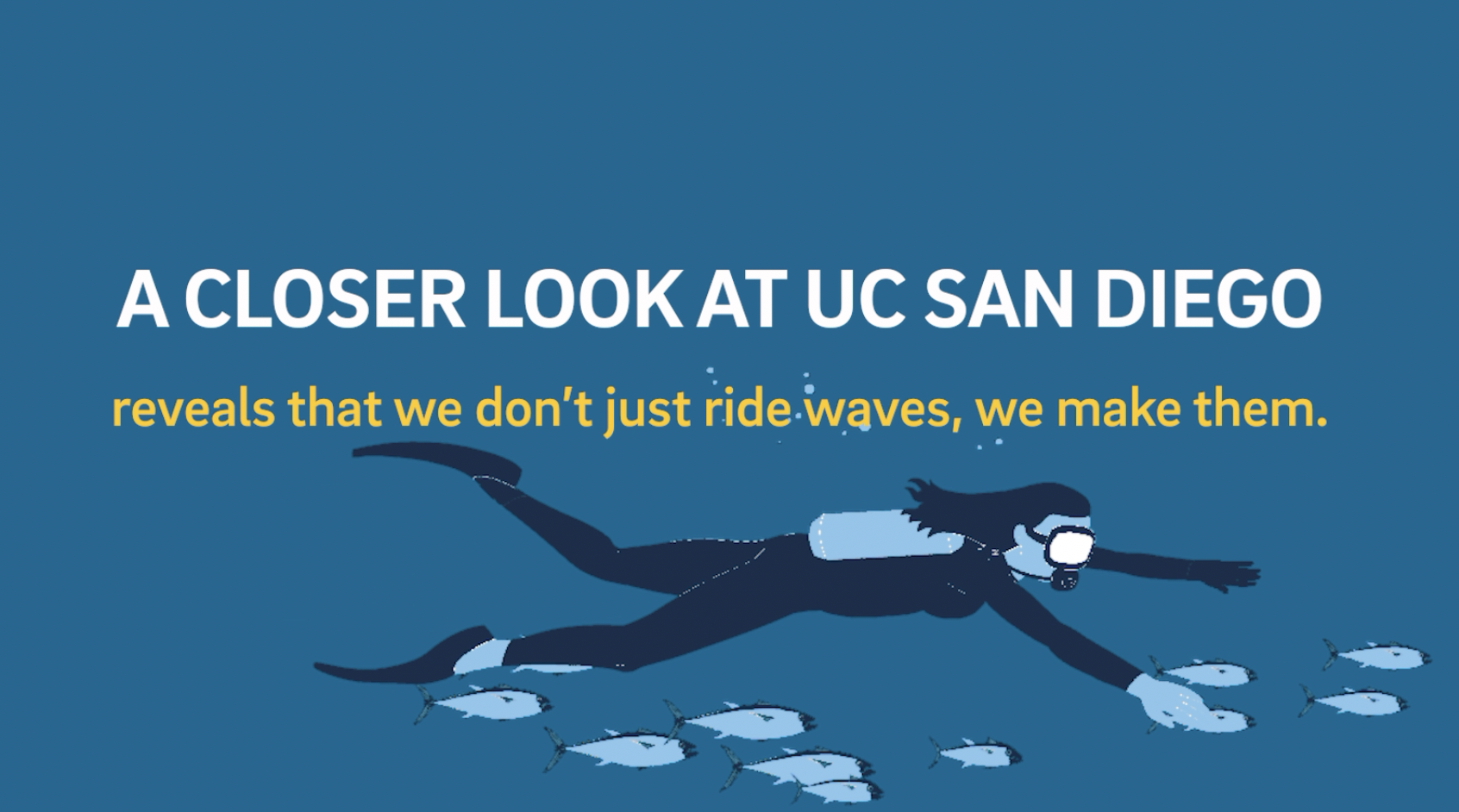 A closer look at UC San Diego reveals that we don't just ride wives, we make them.